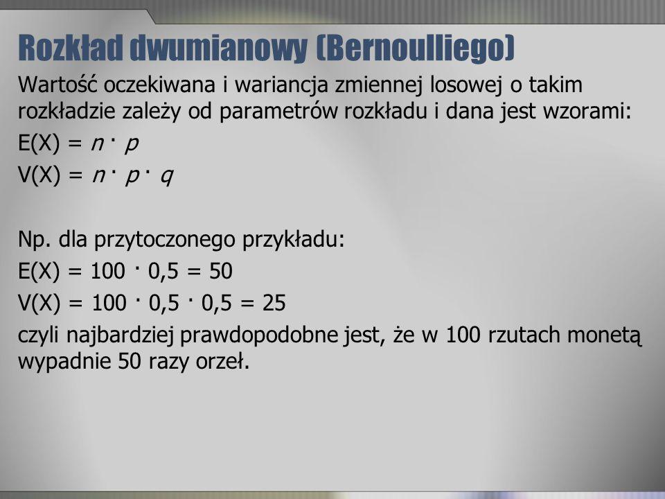 Rozkład dwumianowy (Bernoulliego) Wartość oczekiwana i wariancja zmiennej losowej o takim rozkładzie zależy od parametrów rozkładu i dana jest wzorami
