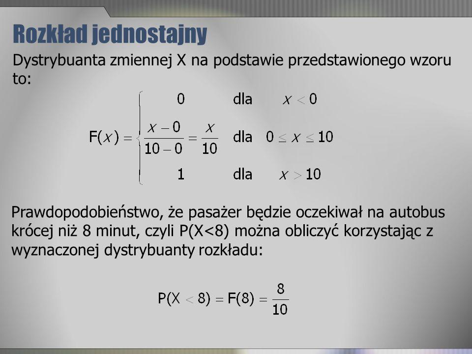 Rozkład jednostajny Dystrybuanta zmiennej X na podstawie przedstawionego wzoru to: Prawdopodobieństwo, że pasażer będzie oczekiwał na autobus krócej n