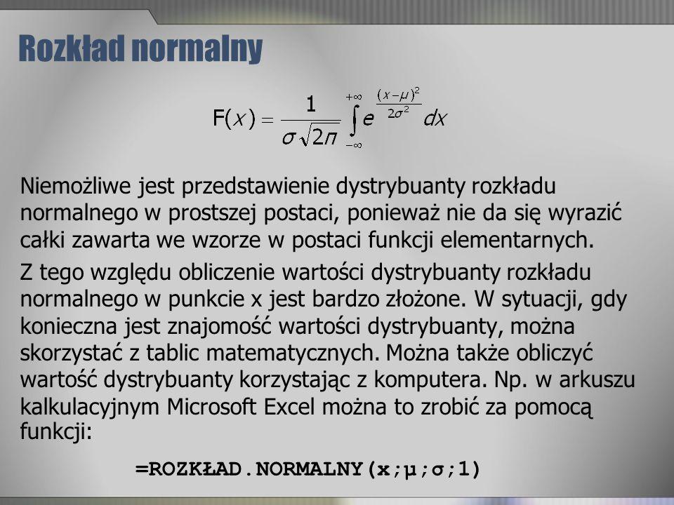 Rozkład normalny Niemożliwe jest przedstawienie dystrybuanty rozkładu normalnego w prostszej postaci, ponieważ nie da się wyrazić całki zawarta we wzo