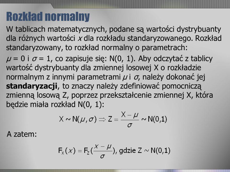 Rozkład normalny W tablicach matematycznych, podane są wartości dystrybuanty dla różnych wartości x dla rozkładu standaryzowanego. Rozkład standaryzow