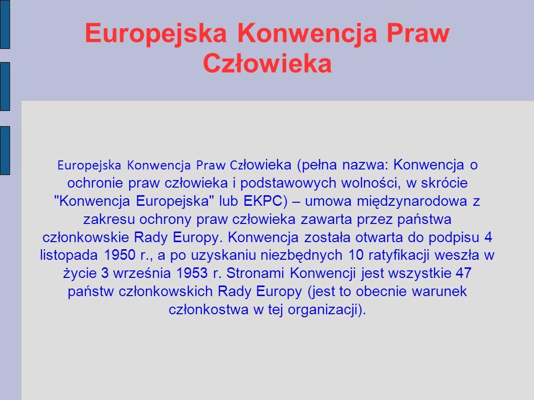 Europejska Konwencja Praw Człowieka Europejska Konwencja Praw Cz łowieka (pełna nazwa: Konwencja o ochronie praw człowieka i podstawowych wolności, w