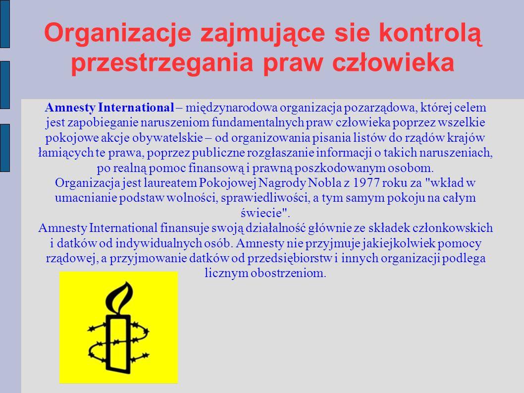 Organizacje zajmujące sie kontrolą przestrzegania praw człowieka Amnesty International – mi ędzynarodowa organizacja pozarządowa, której celem jest za