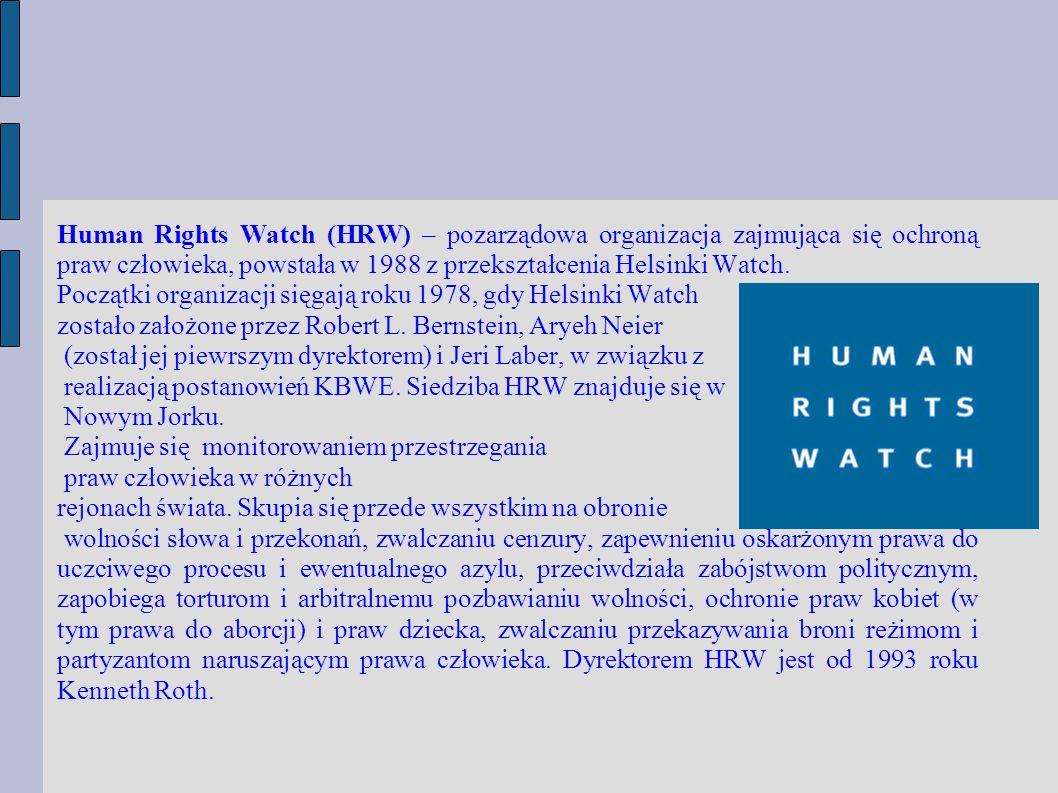 Human Rights Watch (HRW) – pozarz ądowa organizacja zajmująca się ochroną praw człowieka, powstała w 1988 z przekształcenia Helsinki Watch. Pocz ątki