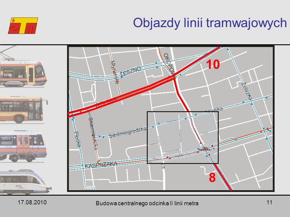 17.08.2010 Budowa centralnego odcinka II linii metra 11 Objazdy linii tramwajowych 8 10