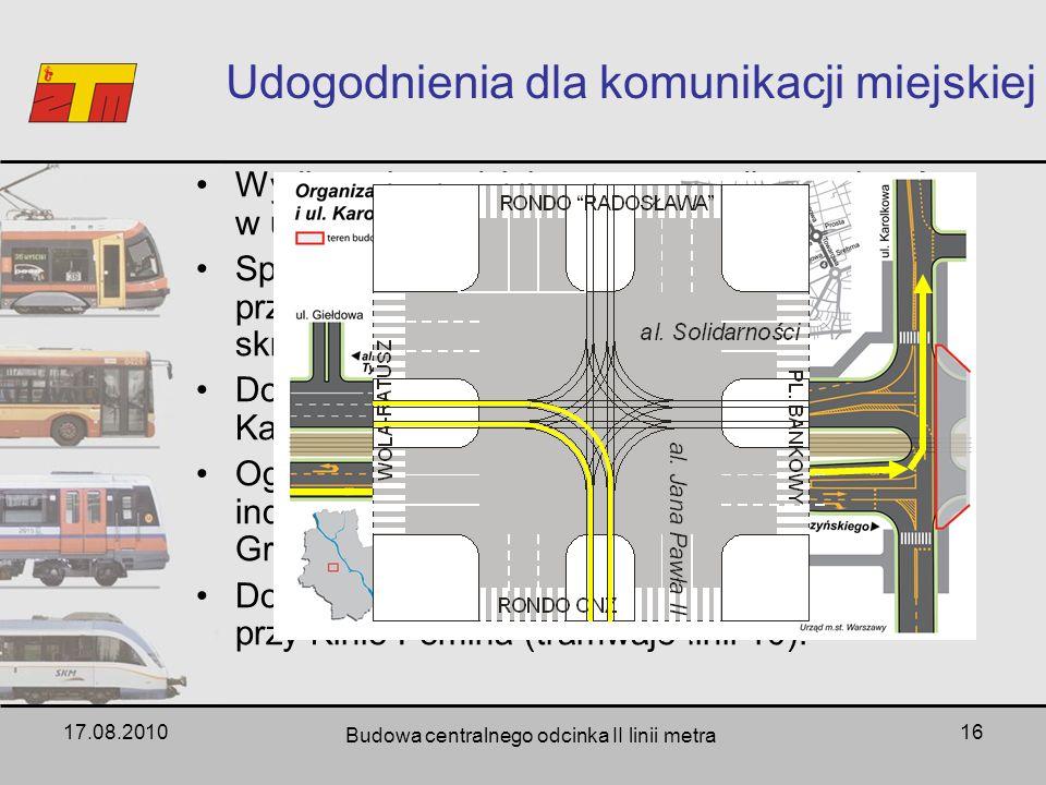 17.08.2010 Budowa centralnego odcinka II linii metra 16 Udogodnienia dla komunikacji miejskiej Wydłużenie wydzielonego pasa dla autobusów w ul. Kasprz