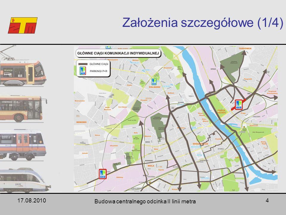 17.08.2010 Budowa centralnego odcinka II linii metra 4 Założenia szczegółowe (1/4)