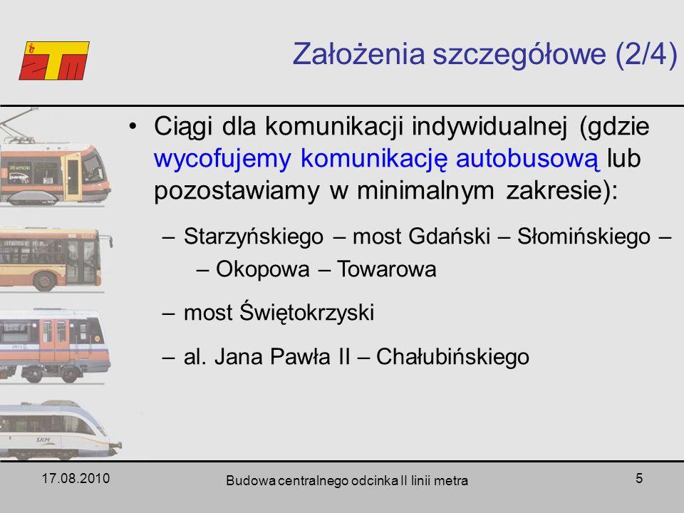 17.08.2010 Budowa centralnego odcinka II linii metra 5 Założenia szczegółowe (2/4) Ciągi dla komunikacji indywidualnej (gdzie wycofujemy komunikację a