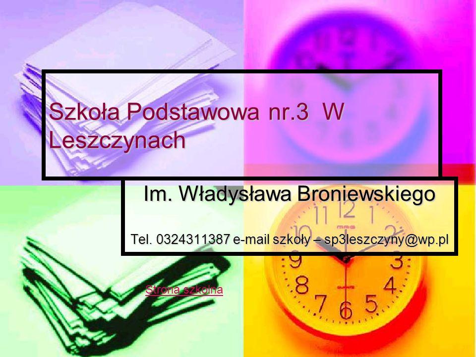 Szkoła Podstawowa nr.3 W Leszczynach Im. Władysława Broniewskiego Tel. 0324311387 e-mail szkoły – sp3leszczyny@wp.pl Strona szkolna