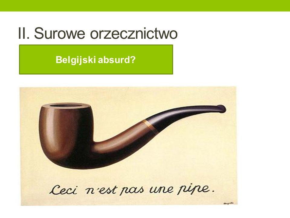 II. Surowe orzecznictwo Belgijski absurd?