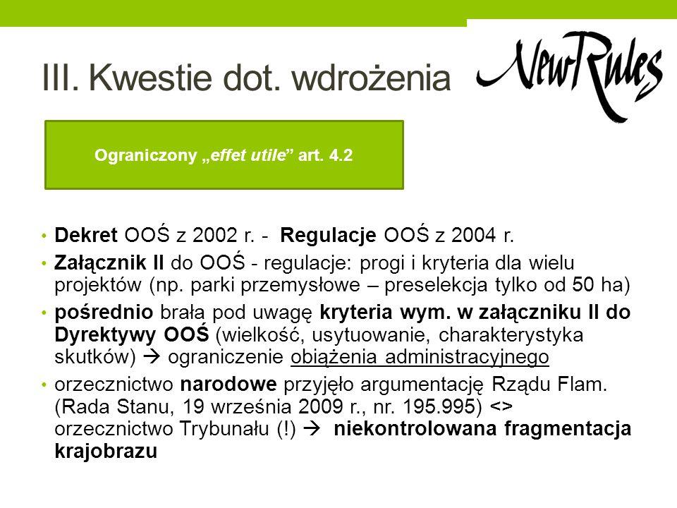 III. Kwestie dot. wdrożenia Dekret OOŚ z 2002 r. - Regulacje OOŚ z 2004 r. Załącznik II do OOŚ - regulacje: progi i kryteria dla wielu projektów (np.