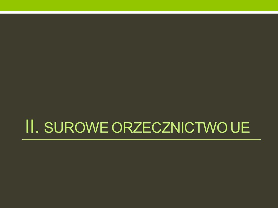 II. SUROWE ORZECZNICTWO UE
