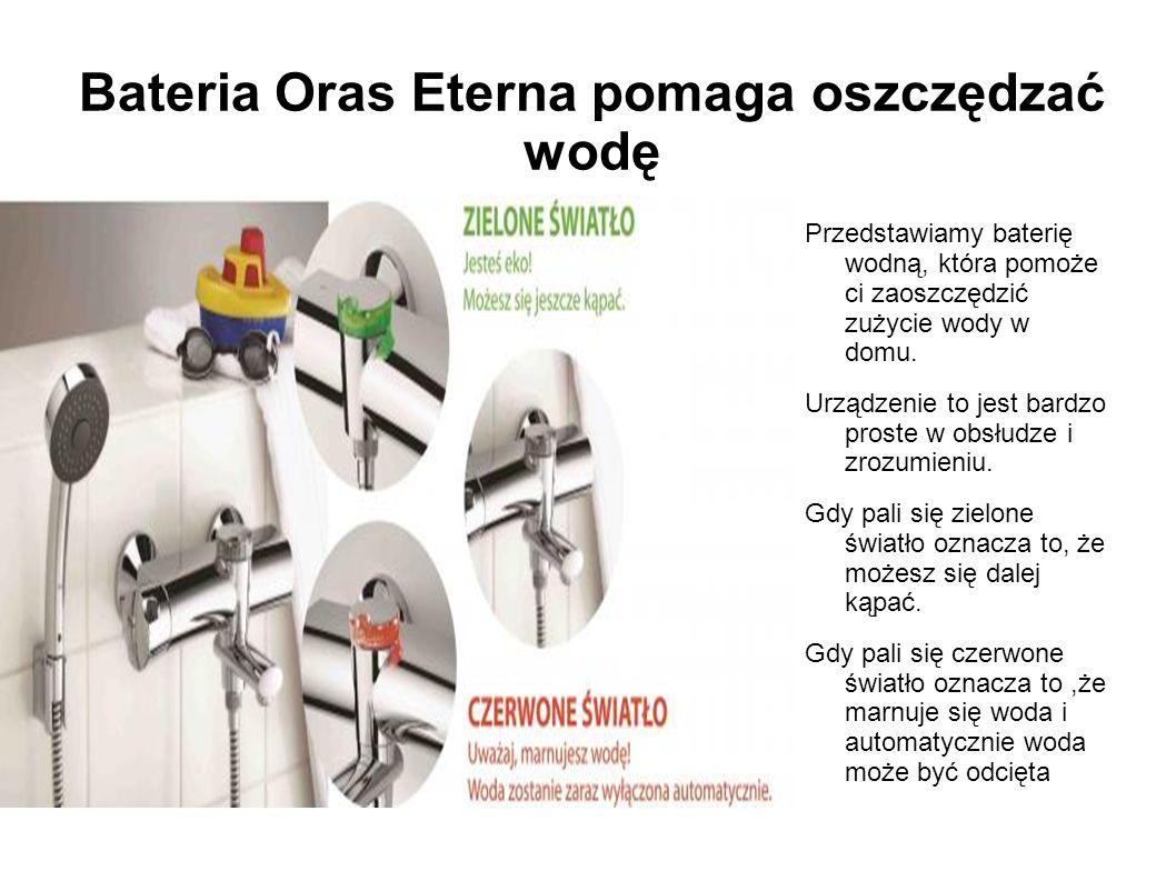 Bateria Oras Eterna pomaga oszczędzać wodę Przedstawiamy baterię wodną, która pomoże ci zaoszczędzić zużycie wody w domu. Urządzenie to jest bardzo pr