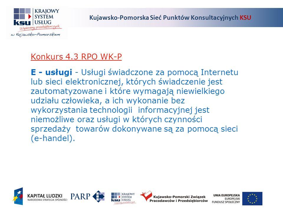 Kujawsko-Pomorska Sieć Punktów Konsultacyjnych KSU Konkurs 4.3 RPO WK-P E - usługi - Usługi świadczone za pomocą Internetu lub sieci elektronicznej, których świadczenie jest zautomatyzowane i które wymagają niewielkiego udziału człowieka, a ich wykonanie bez wykorzystania technologii informacyjnej jest niemożliwe oraz usługi w których czynności sprzedaży towarów dokonywane są za pomocą sieci (e-handel).