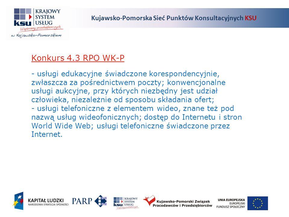 Kujawsko-Pomorska Sieć Punktów Konsultacyjnych KSU Konkurs 4.3 RPO WK-P - usługi edukacyjne świadczone korespondencyjnie, zwłaszcza za pośrednictwem poczty; konwencjonalne usługi aukcyjne, przy których niezbędny jest udział człowieka, niezależnie od sposobu składania ofert; - usługi telefoniczne z elementem wideo, znane też pod nazwą usług wideofonicznych; dostęp do Internetu i stron World Wide Web; usługi telefoniczne świadczone przez Internet.