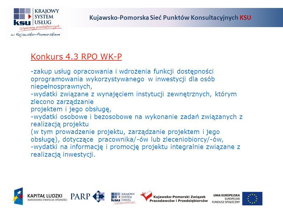 Kujawsko-Pomorska Sieć Punktów Konsultacyjnych KSU Konkurs 4.3 RPO WK-P -zakup usług opracowania i wdrożenia funkcji dostępności oprogramowania wykorzystywanego w inwestycji dla osób niepełnosprawnych, -wydatki związane z wynajęciem instytucji zewnętrznych, którym zlecono zarządzanie projektem i jego obsługę, -wydatki osobowe i bezosobowe na wykonanie zadań związanych z realizacją projektu (w tym prowadzenie projektu, zarządzanie projektem i jego obsługę), dotyczące pracownika/-ów lub zleceniobiorcy/-ów, -wydatki na informację i promocję projektu integralnie związane z realizacją inwestycji.