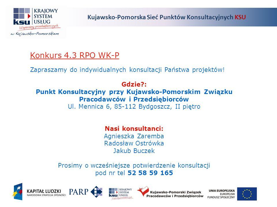 Kujawsko-Pomorska Sieć Punktów Konsultacyjnych KSU Konkurs 4.3 RPO WK-P Zapraszamy do indywidualnych konsultacji Państwa projektów.