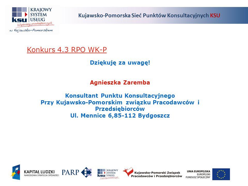 Kujawsko-Pomorska Sieć Punktów Konsultacyjnych KSU Konkurs 4.3 RPO WK-P Dziękuję za uwagę.