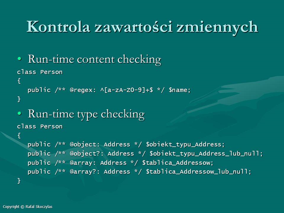 Kontrola zawartości zmiennych Run-time content checkingRun-time content checking class Person { public /** @regex: ^[a-zA-Z0-9]+$ */ $name; } Run-time