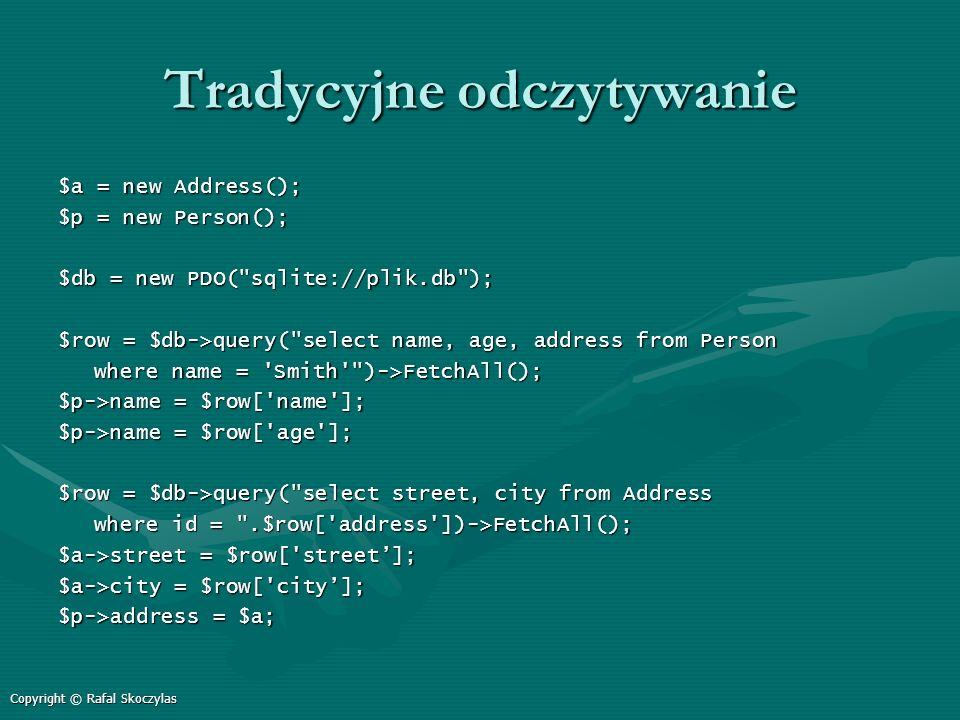 Tradycyjne odczytywanie $a = new Address(); $p = new Person(); $db = new PDO(