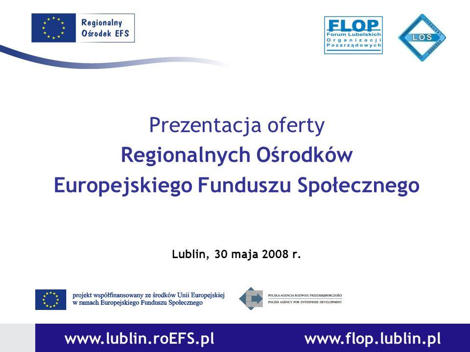 www.lublin.roEFS.pl www.flop.lublin.pl Prezentacja oferty Regionalnych Ośrodków Europejskiego Funduszu Społecznego Lublin, 30 maja 2008 r.