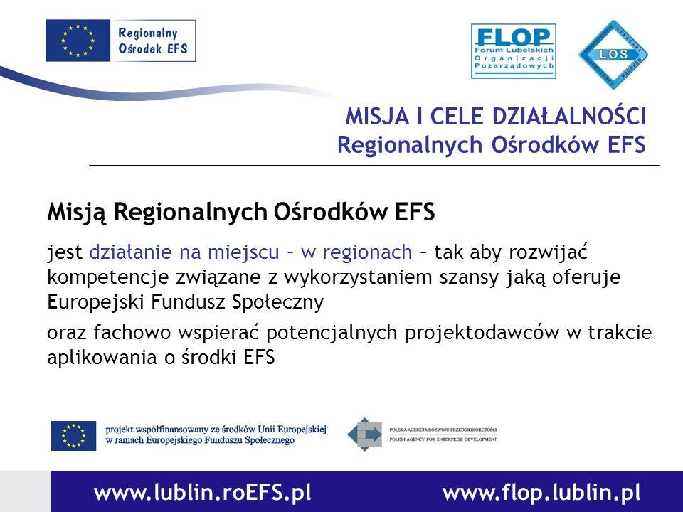 MISJA I CELE DZIAŁALNOŚCI Regionalnych Ośrodków EFS Misją Regionalnych Ośrodków EFS jest działanie na miejscu – w regionach – tak aby rozwijać kompete