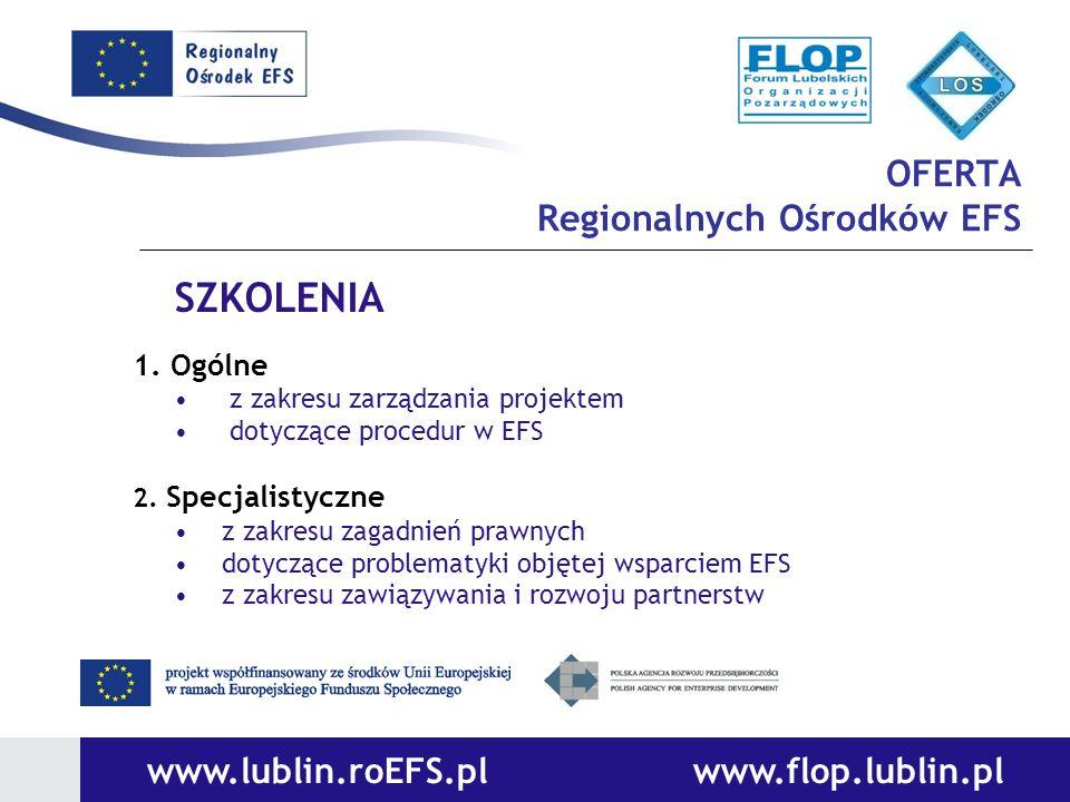 OFERTA Regionalnych Ośrodków EFS www.lublin.roEFS.pl www.flop.lublin.pl SZKOLENIA 1. Ogólne z zakresu zarządzania projektem dotyczące procedur w EFS 2