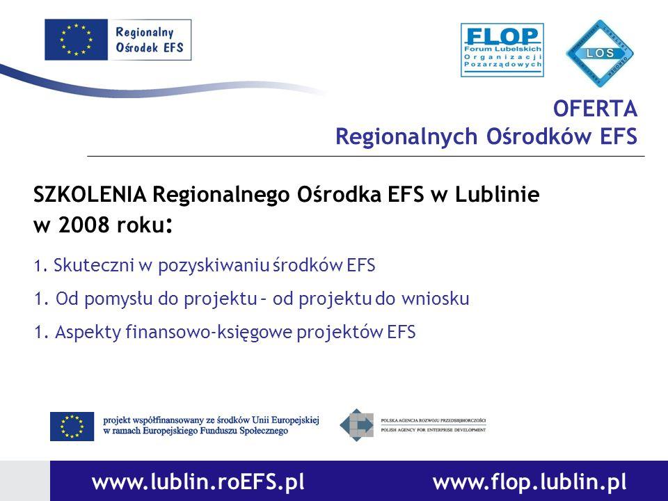 OFERTA Regionalnych Ośrodków EFS www.lublin.roEFS.pl www.flop.lublin.pl SZKOLENIA Regionalnego Ośrodka EFS w Lublinie w 2008 roku : 1. Skuteczni w poz