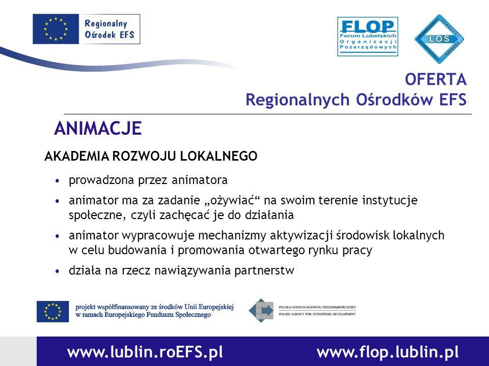 OFERTA Regionalnych Ośrodków EFS www.lublin.roEFS.pl www.flop.lublin.pl ANIMACJE AKADEMIA ROZWOJU LOKALNEGO prowadzona przez animatora animator ma za