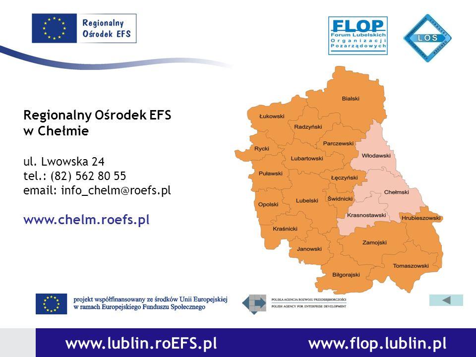 www.lublin.roEFS.pl www.flop.lublin.pl Regionalny Ośrodek EFS w Chełmie ul. Lwowska 24 tel.: (82) 562 80 55 email: info_chelm@roefs.pl www.chelm.roefs