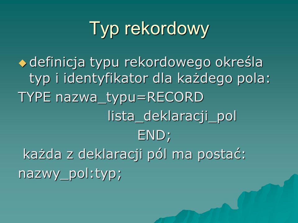 Typ rekordowy definicja typu rekordowego określa typ i identyfikator dla każdego pola: definicja typu rekordowego określa typ i identyfikator dla każd