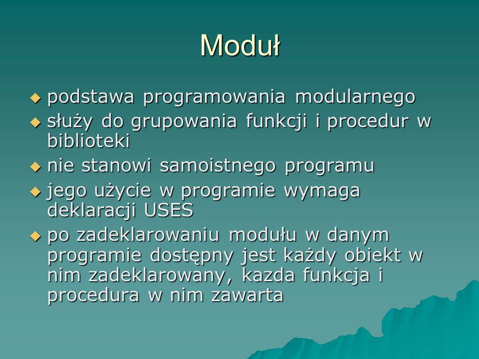 Moduł podstawa programowania modularnego podstawa programowania modularnego służy do grupowania funkcji i procedur w biblioteki służy do grupowania fu