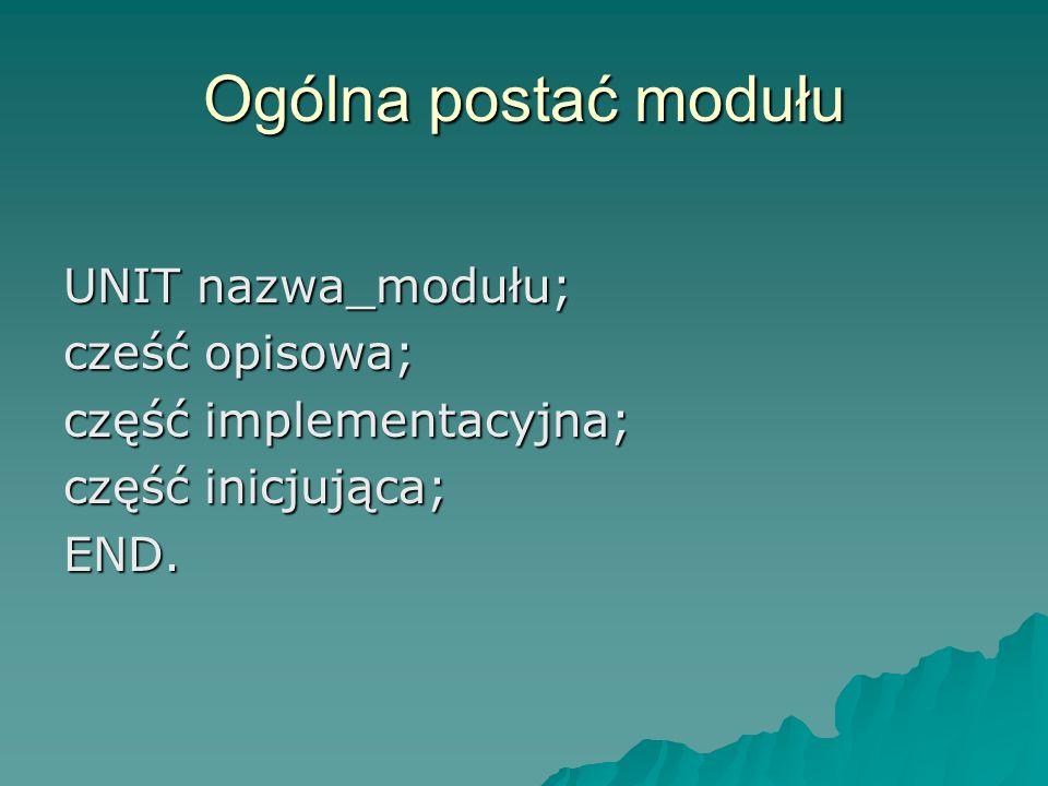 Ogólna postać modułu UNIT nazwa_modułu; cześć opisowa; część implementacyjna; część inicjująca; END.