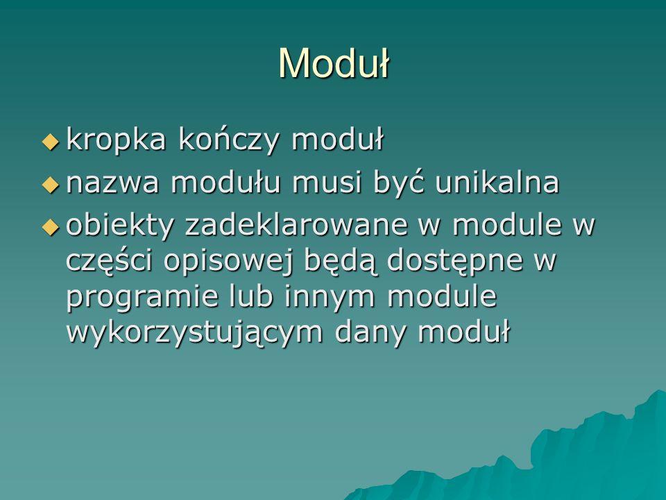 Moduł kropka kończy moduł kropka kończy moduł nazwa modułu musi być unikalna nazwa modułu musi być unikalna obiekty zadeklarowane w module w części op