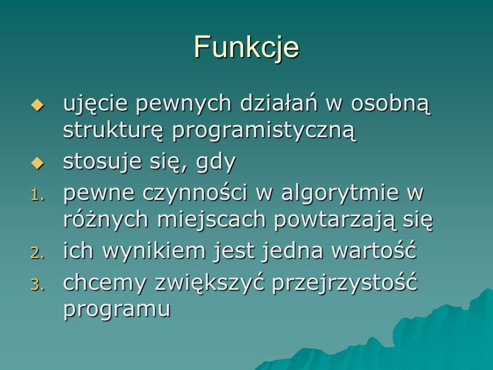 Funkcje deklaracja funkcji (segment FUNCTION): deklaracja funkcji (segment FUNCTION): FUNCTION nazwa(par_formalne):typ_wyniku; część opisowa (deklaracje zmiennych lokalnych) BEGIN część wykonawcza (musi zawierać instrukcję nazwa:=wartość;) END;