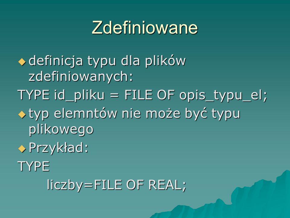 Zdefiniowane definicja typu dla plików zdefiniowanych: definicja typu dla plików zdefiniowanych: TYPE id_pliku = FILE OF opis_typu_el; typ elemntów ni