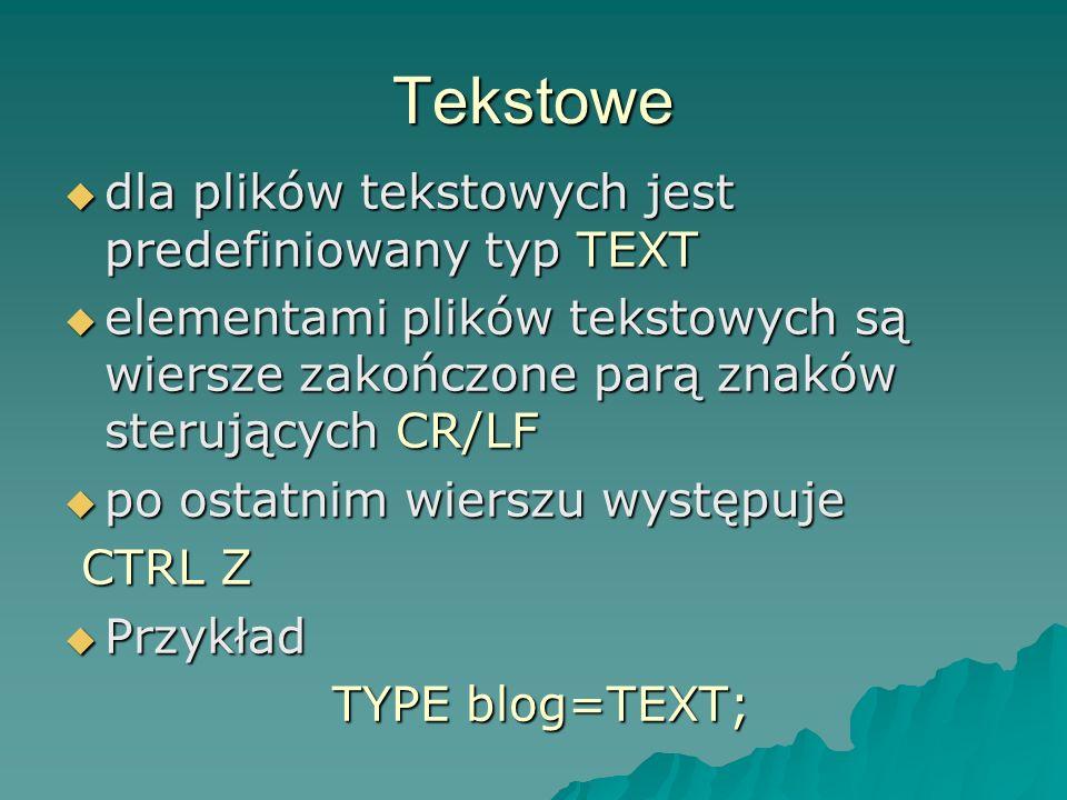 Tekstowe dla plików tekstowych jest predefiniowany typ TEXT dla plików tekstowych jest predefiniowany typ TEXT elementami plików tekstowych są wiersze
