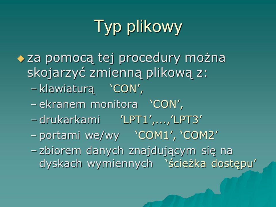 Typ plikowy za pomocą tej procedury można skojarzyć zmienną plikową z: za pomocą tej procedury można skojarzyć zmienną plikową z: –klawiaturą CON, –ek