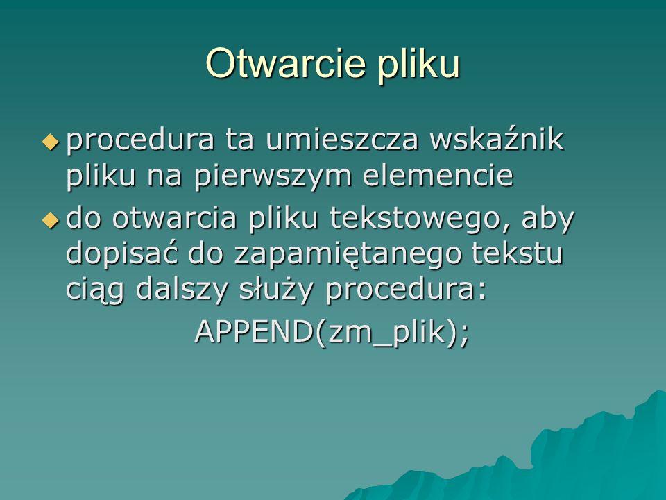 Otwarcie pliku procedura ta umieszcza wskaźnik pliku na pierwszym elemencie procedura ta umieszcza wskaźnik pliku na pierwszym elemencie do otwarcia p