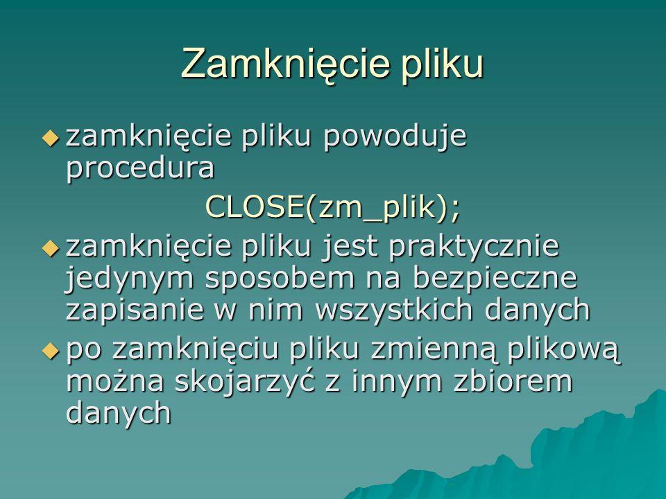 Zamknięcie pliku zamknięcie pliku powoduje procedura zamknięcie pliku powoduje proceduraCLOSE(zm_plik); zamknięcie pliku jest praktycznie jedynym spos