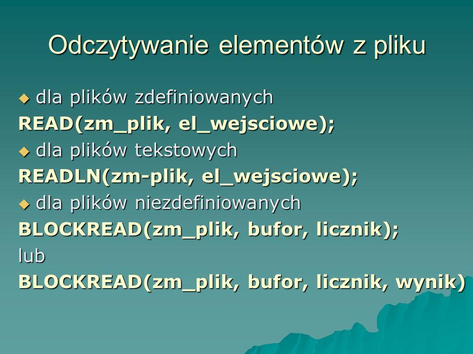 Odczytywanie elementów z pliku dla plików zdefiniowanych dla plików zdefiniowanych READ(zm_plik, el_wejsciowe); dla plików tekstowych dla plików tekst