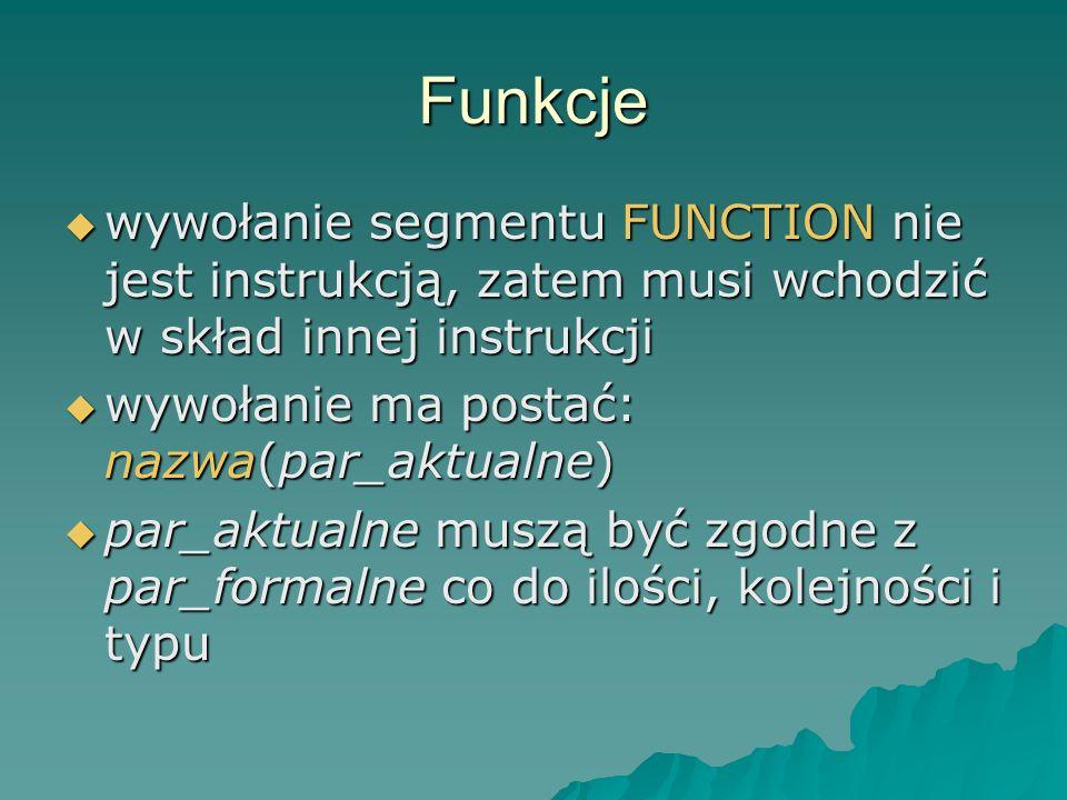 Funkcje wywołanie segmentu FUNCTION nie jest instrukcją, zatem musi wchodzić w skład innej instrukcji wywołanie segmentu FUNCTION nie jest instrukcją,