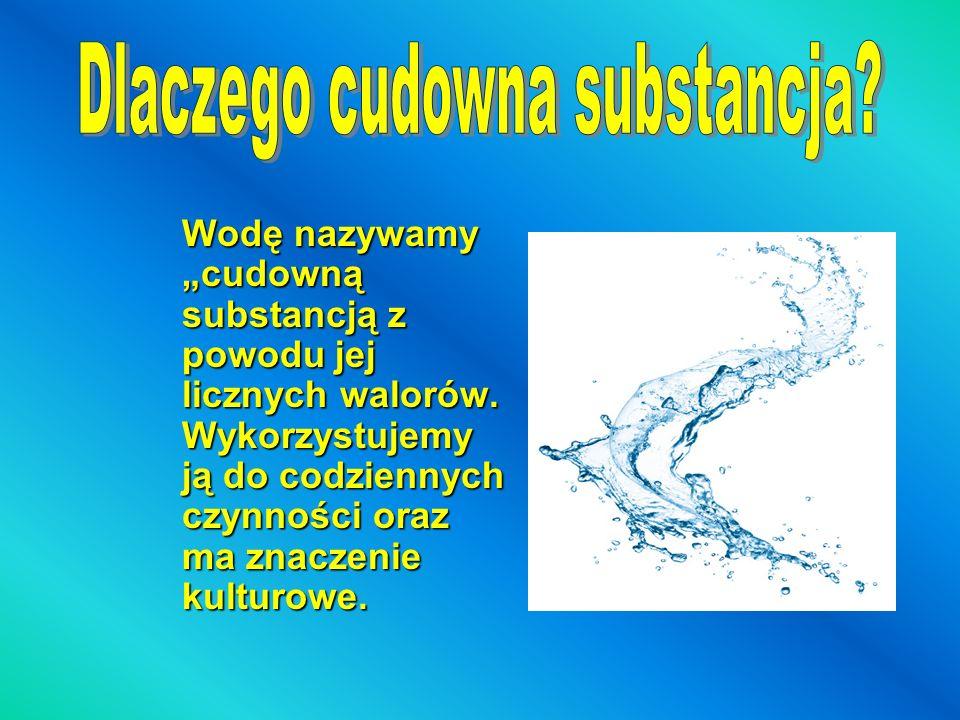 Wodę nazywamy cudowną substancją z powodu jej licznych walorów. Wykorzystujemy ją do codziennych czynności oraz ma znaczenie kulturowe.