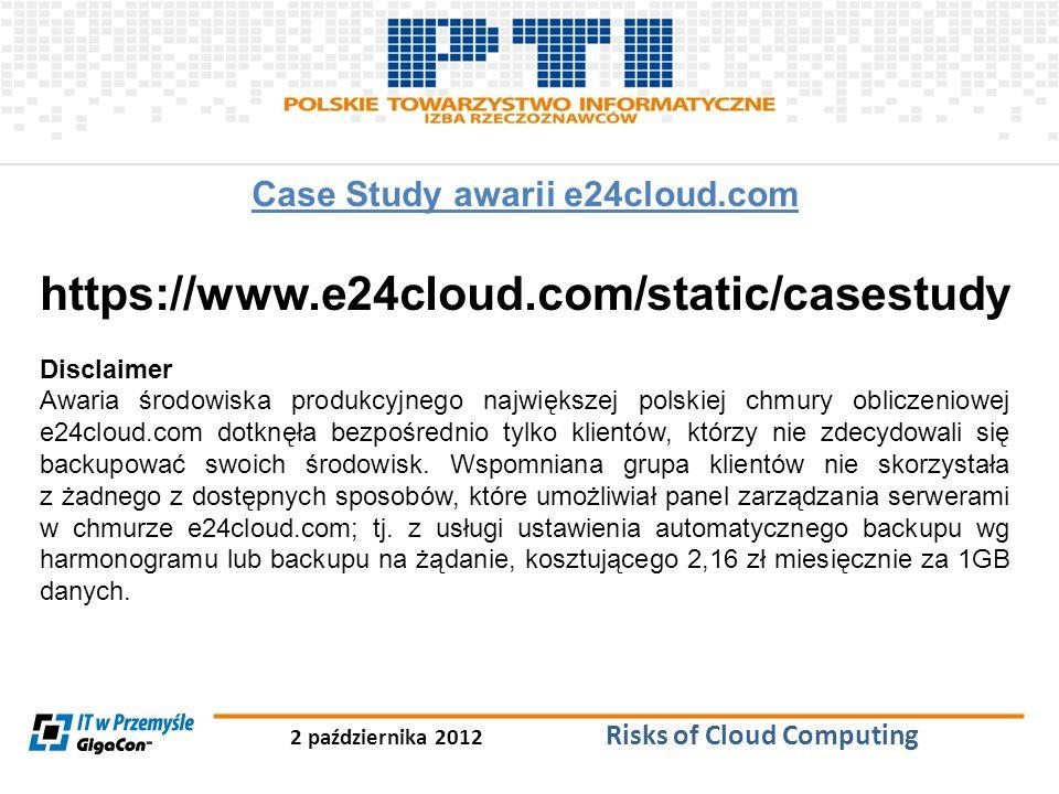 2 października 2012 Risks of Cloud Computing Case Study awarii e24cloud.com https://www.e24cloud.com/static/casestudy Disclaimer Awaria środowiska pro
