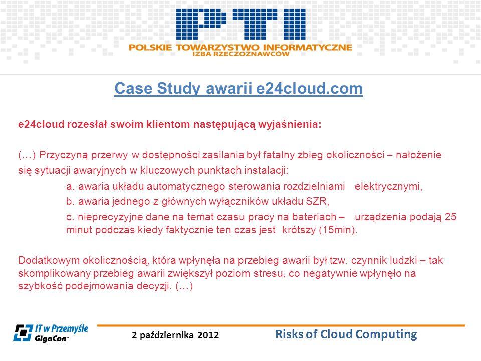 2 października 2012 Risks of Cloud Computing Case Study awarii e24cloud.com e24cloud rozesłał swoim klientom następującą wyjaśnienia: (…) Przyczyną pr