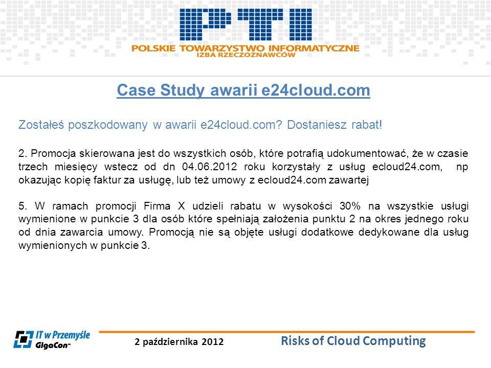 2 października 2012 Risks of Cloud Computing Case Study awarii e24cloud.com Zostałeś poszkodowany w awarii e24cloud.com? Dostaniesz rabat! 2. Promocja
