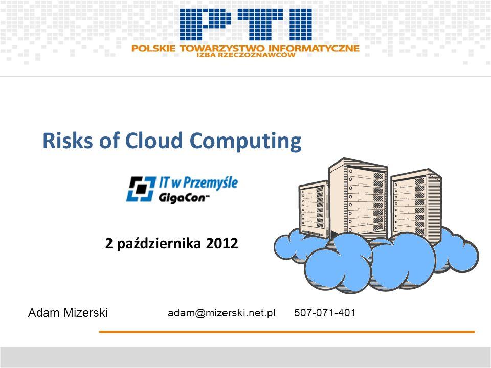 2 października 2012 Risks of Cloud Computing Case Study awarii e24cloud.com e24cloud rozesłał swoim klientom następującą wyjaśnienia: (…) Przyczyną przerwy w dostępności zasilania był fatalny zbieg okoliczności – nałożenie się sytuacji awaryjnych w kluczowych punktach instalacji: a.