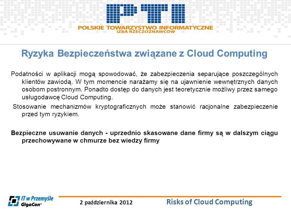 2 października 2012 Risks of Cloud Computing Ryzyka Bezpieczeństwa związane z Cloud Computing Podatności w aplikacji mogą spowodować, że zabezpieczeni