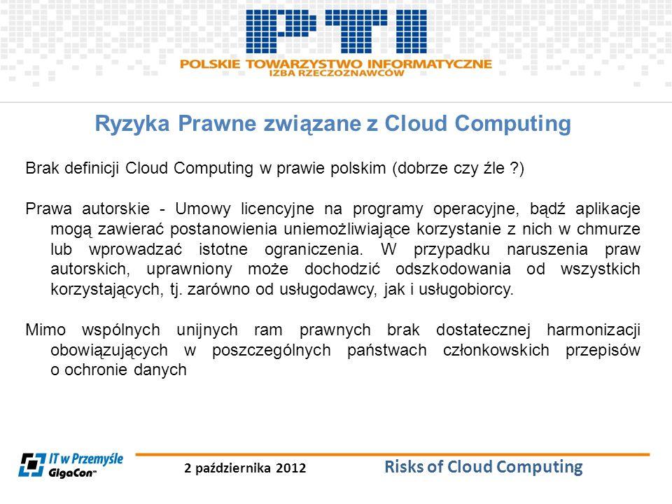 2 października 2012 Risks of Cloud Computing Ryzyka Prawne związane z Cloud Computing Brak definicji Cloud Computing w prawie polskim (dobrze czy źle