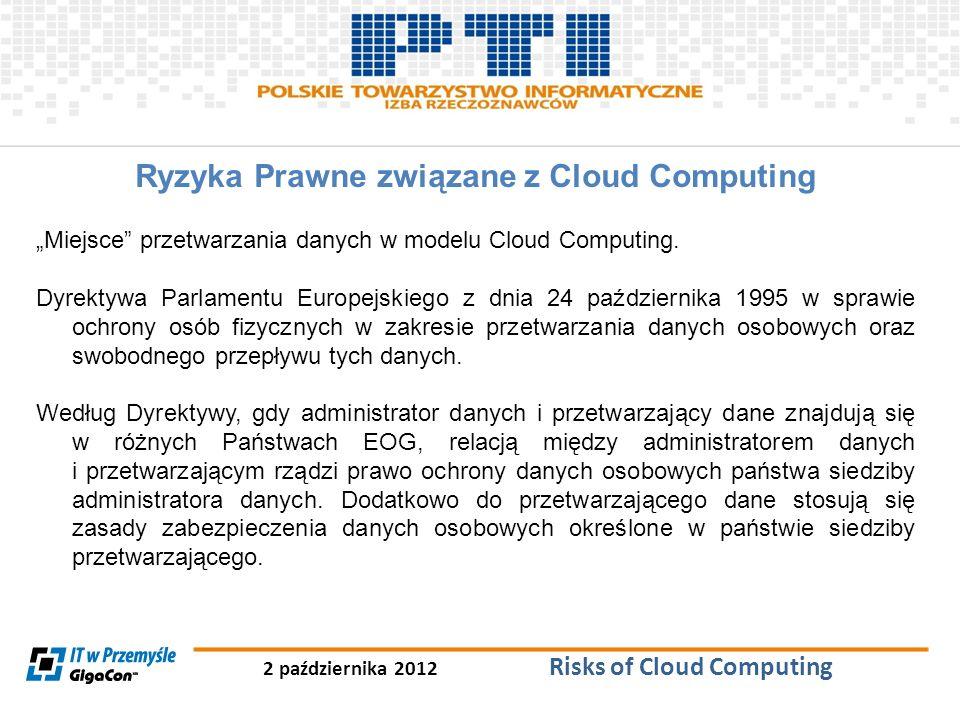 2 października 2012 Risks of Cloud Computing Ryzyka Prawne związane z Cloud Computing Miejsce przetwarzania danych w modelu Cloud Computing. Dyrektywa