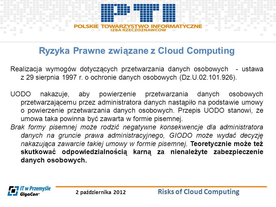 2 października 2012 Risks of Cloud Computing Ryzyka Prawne związane z Cloud Computing Realizacja wymogów dotyczących przetwarzania danych osobowych -